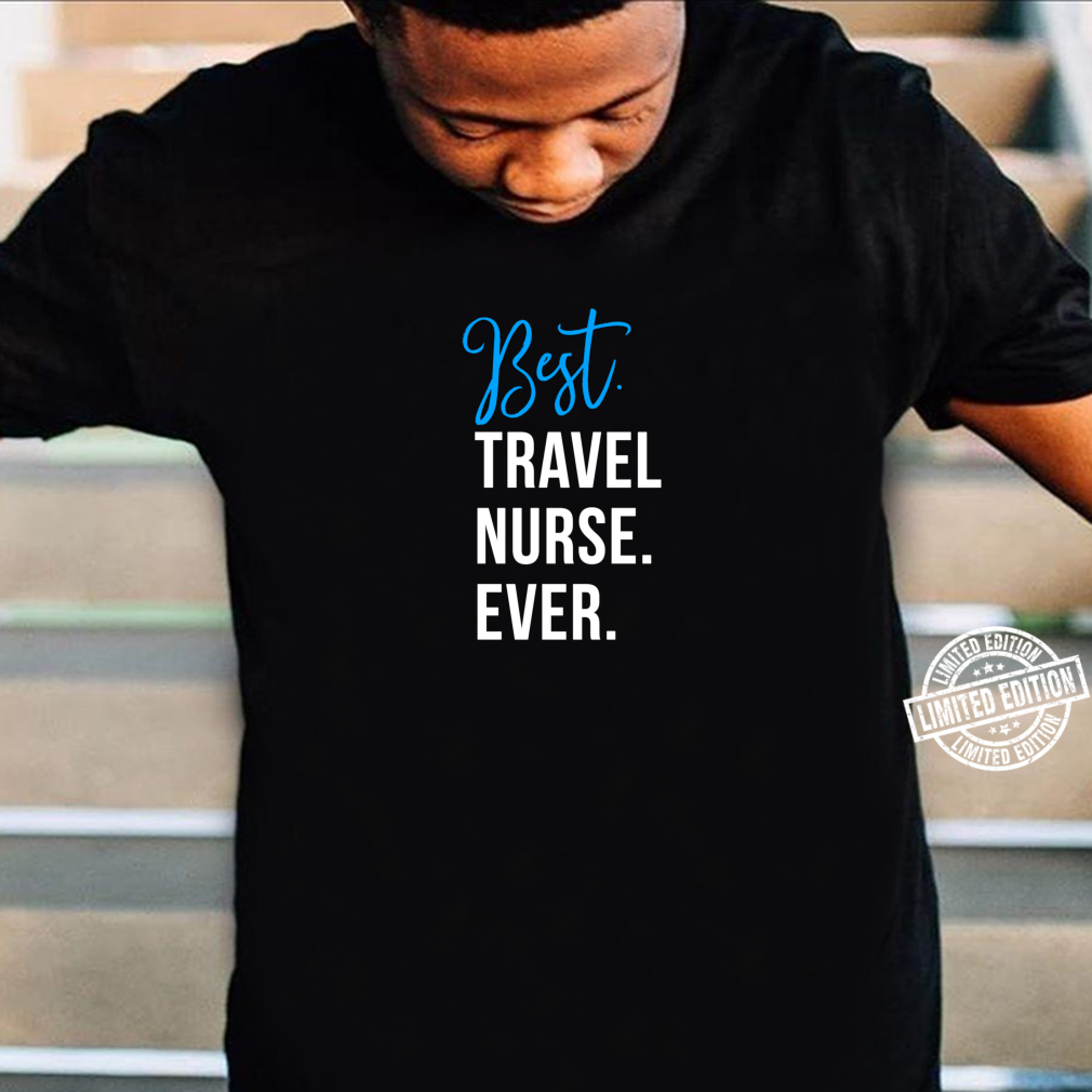 Best Travel Nurse Ever Cute Coworker Appreciation Shirt