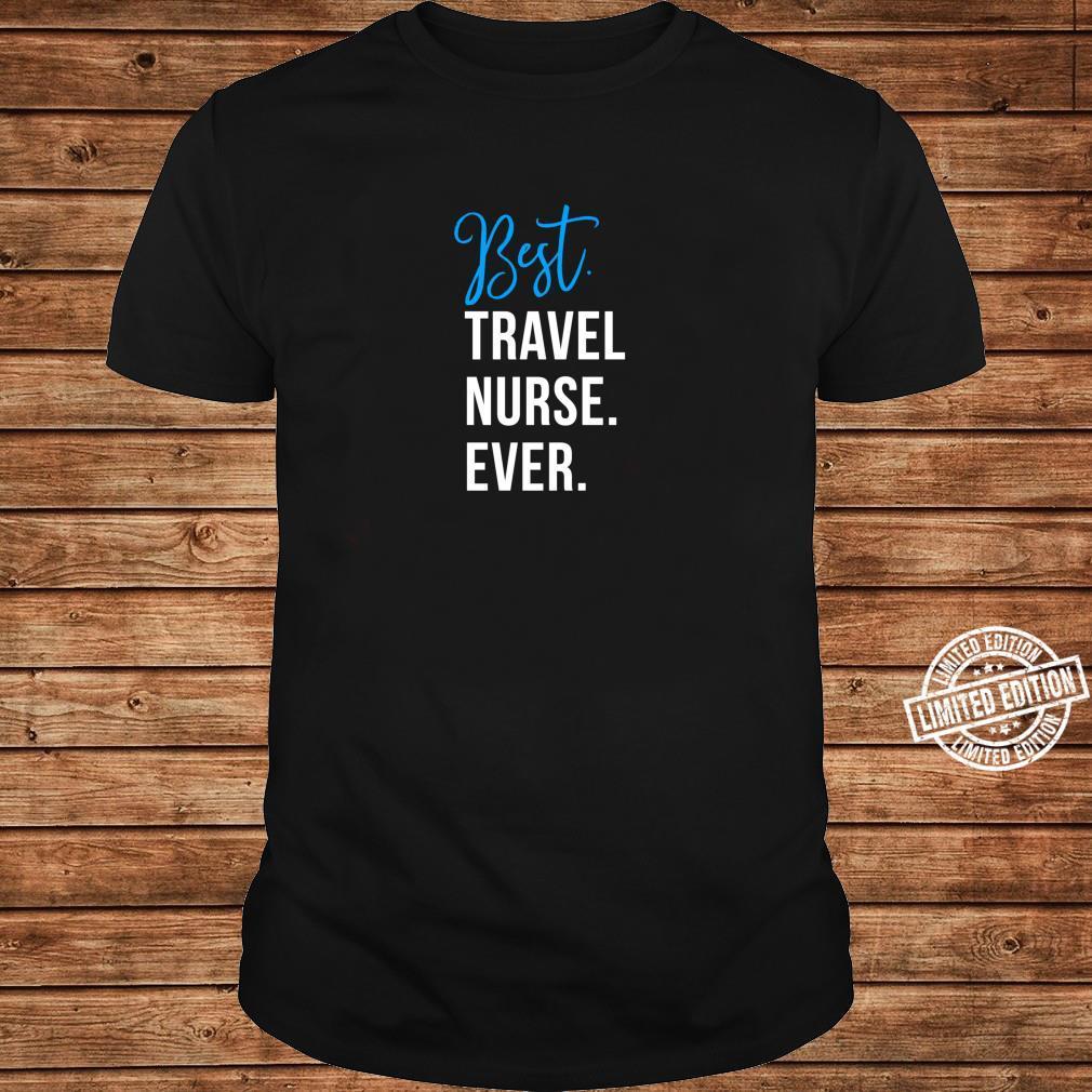 Best Travel Nurse Ever Cute Coworker Appreciation Shirt ladies tee