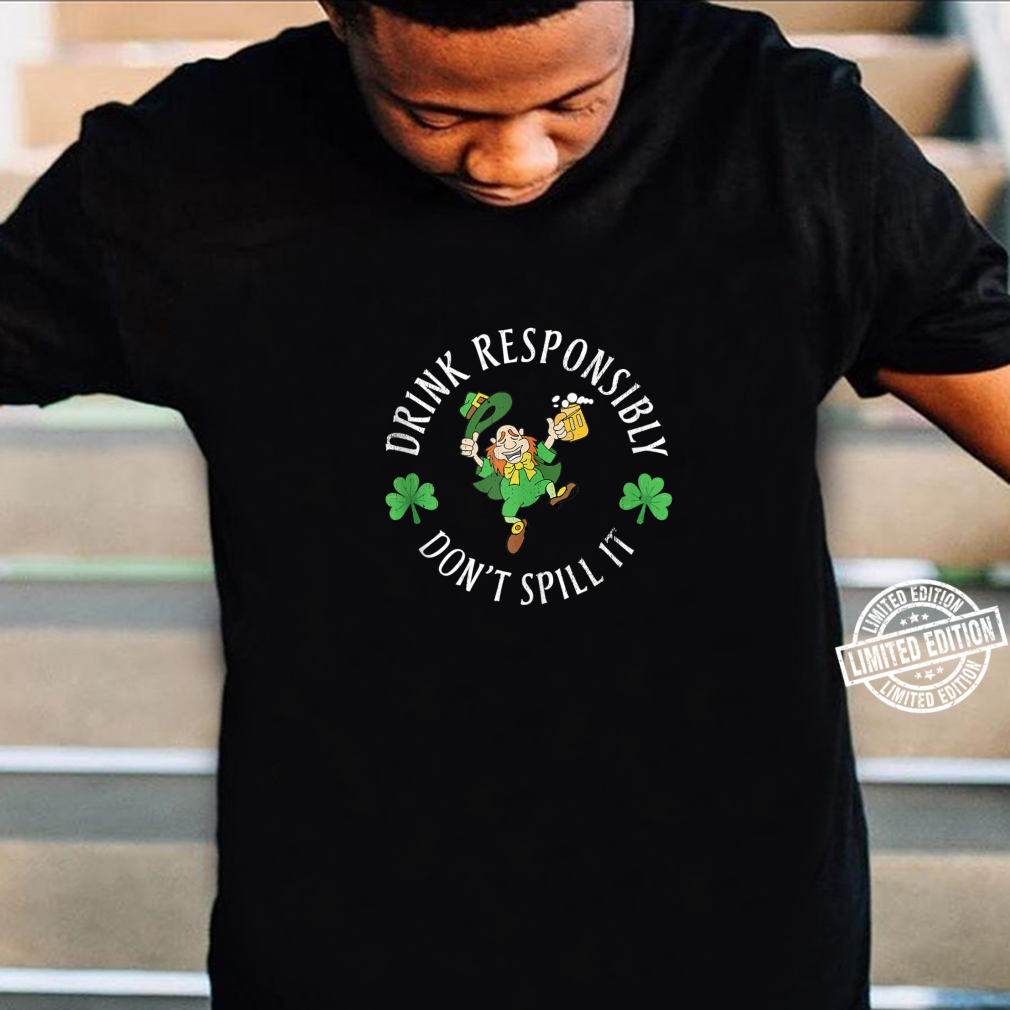 Funny St. Patricks Day Drink Responsibility Don't Spill It Shirt