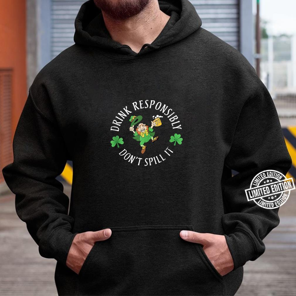 Funny St. Patricks Day Drink Responsibility Don't Spill It Shirt hoodie