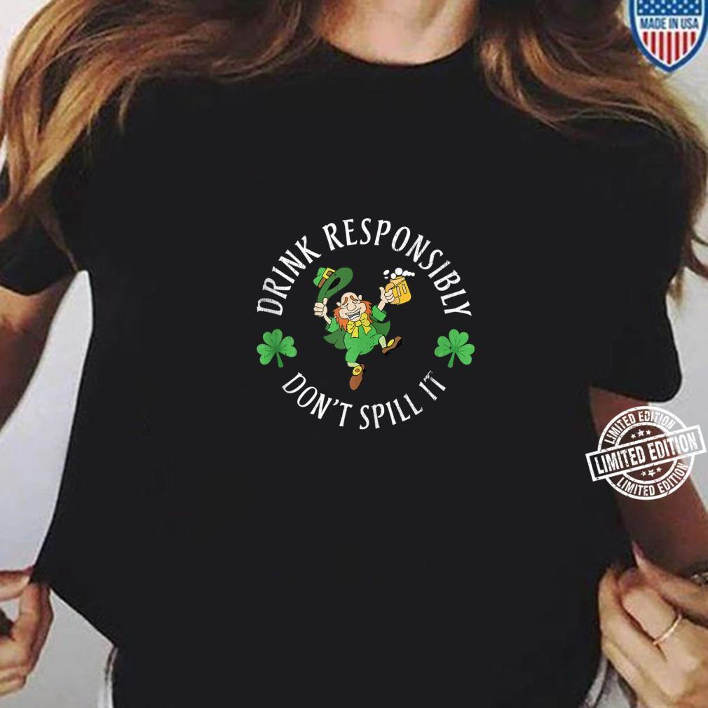 Funny St. Patricks Day Drink Responsibility Don't Spill It Shirt ladies tee
