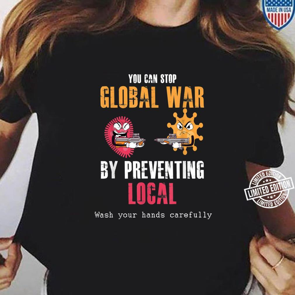 Funny Stop Global War By Preventing Local Wash Your Hands Shirt ladies tee