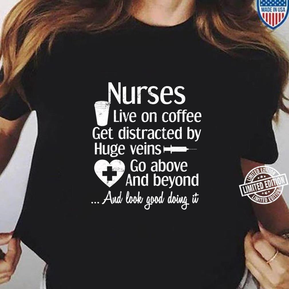 Funny Top Nurses Live on Coffee get Distracted by Huge Veins Shirt ladies tee