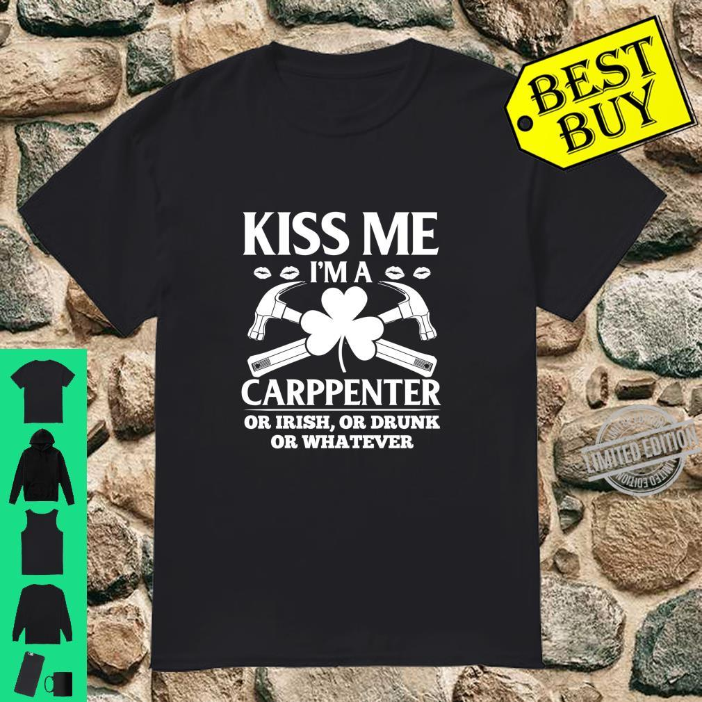 Kiss I'm A Carpenter Or Drunk Or Irish St. Patrick's Day Shirt