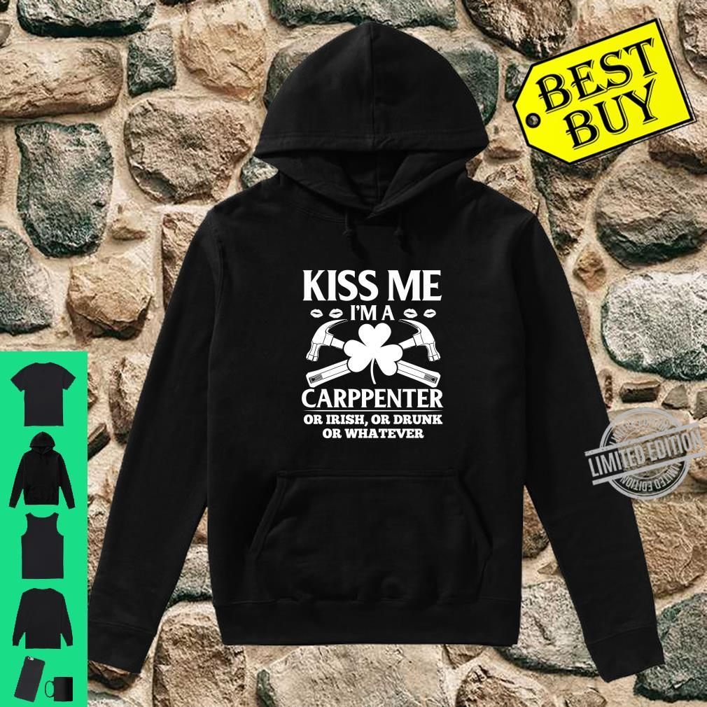 Kiss I'm A Carpenter Or Drunk Or Irish St. Patrick's Day Shirt hoodie