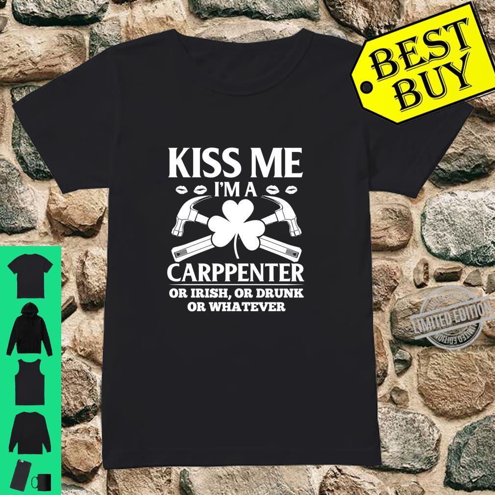 Kiss I'm A Carpenter Or Drunk Or Irish St. Patrick's Day Shirt ladies tee